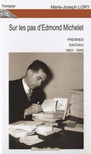Marie-Joseph Lory - Sur les pas d'Edmond Michelet - Fresnes, Dachau 1943-1945.