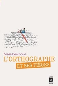 Marie-Josèphe Berchoud et Marie-josèphe Berchoud - L'othographe et ses pièges.