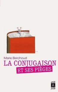 Marie-Josèphe Berchoud et Marie-josèphe Berchoud - La conjuguaison et ses pièges.