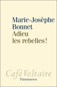 Marie-Josèphe Bonnet - Adieu les rebelles !.