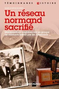 Marie-Josèphe Bonnet - Un réseau normand sacrifié - Le réseau Jean-Marie Buckmaster du SOE britannique.