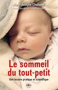 Marie-Josèphe Challamel - Le sommeil du tout-petit - Une lecture pratique et scientifique.