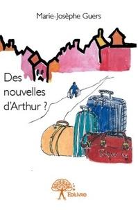 Marie-Josèphe Guers - Des nouvelles d'Arthur ?.