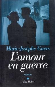 Marie-Josèphe Guers - L'Amour en guerre.