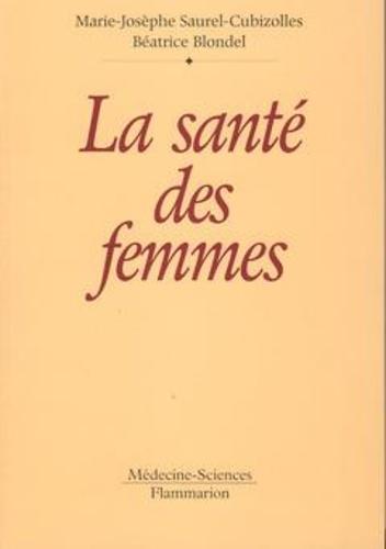 Marie-Josèphe Saurel-Cubizolles et Béatrice Blondel - La santé des femmes.