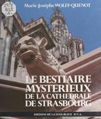 Marie-Josèphe Wolff-Quenot et Michel Gissy - Le bestiaire mystérieux de la cathédrale de Strasbourg.