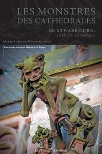 Marie-Josèphe Wolff-Quenot - Les monstres des cathédrales de Strasbourg, Bâle et Fribourg.