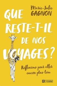 Marie-Julie Gagnon - Que reste-t-il de nos voyages ? - Réflexions pour aller encore plus loin.