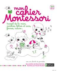 Marie Kirchner - Mon cahier Montessori - Travail de la main, nombres, lettres et sons, formes, nature....