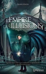 Marie Kneib - L'empire des illusions Tome 1 : L'invasion céleste.