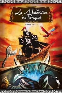 Marie Kneib - La malédiction du perroquet.