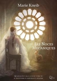 Marie Kneib - Les noces mécaniques.
