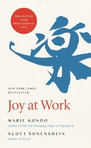 Marie Kondo et Scott Sonenshein - Joy at Work - Organizing Your Professional Life.