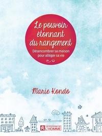 Marie Kondo - Le pouvoir étonnant du rangement - Désencombrer sa maison pour alléger sa vie.