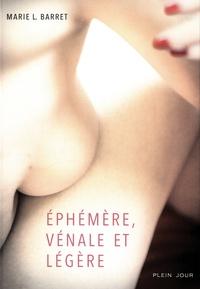 Marie L Barret - Ephémère, vénale et légère.