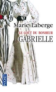 Marie Laberge - Le Goût du bonheur Tome 1 : Gabrielle.