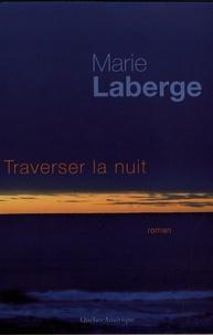 Marie Laberge - Traverser la nuit.