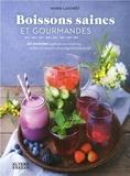 Marie Laforêt - Boissons saines et gourmandes - 55 recettes végétales et créatives, riches en saveurs et en ingrédients actifs.