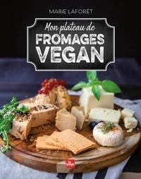 Marie Laforêt - Mon plateau de fromages vegan.