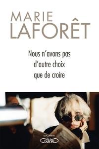 Marie Laforêt - Nous n'avons pas d'autre choix que de croire.