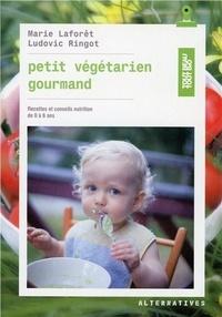 Marie Laforêt et Ludovic Ringot - Petit végétarien gourmand de 0 à 6 ans.