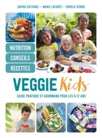 Marie Laforêt et Sophie Cottarel - Veggie Kids - Guide pratique et gourmand pour les 6-12 ans.