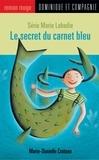 Marie Lafrance et Marie-Danielle Croteau - Le secret du carnet bleu.