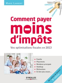Marie Lambert - Comment payer moins d'impôts - Famille, placements, résidence principale, handicap, déclarations....