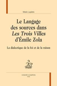 Marie Lapière - Le langage des sources dans Les Trois Villes d'Emile Zola - La dialectique de la foi et de la raison.