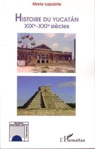Marie Lapointe - Histoire du Yucatan XIXe-XXIe siècles.