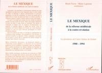 Marie Lapointe et Henri Favre - Le Mexique - De la réforme néolibérale à la contre-révolution, la présidence de Carlos Salinas de Gortari, 1988-1994, [actes du colloque, novembre 1994, Québec].