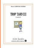 Marie Laroche-Fermis - Trop tard !!!.