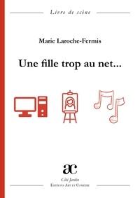 Ebooks téléchargement gratuit pour ipad Une fille trop au net... par Marie Laroche-Fermis MOBI PDB FB2 9782373932843 en francais