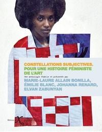 Marie-Laure Allain Bonilla et Emilie Blanc - Constellations subjectives - Pour une histoire féministe de l'art.