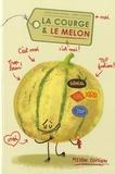 Marie-Laure Alvarez et Julien Castanié - La courge et le melon.