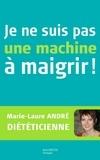 Marie laure Andre - Je ne suis pas une machine à maigrir !.
