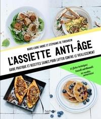 Marie laure Andre et Stéphanie de Turckheim - L'assiette anti-âge - Guide pratique et recettes saines pour lutter contre le vieillissement.