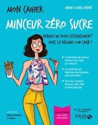 Marie-Laure André - Mon cahier minceur zéro sucre - Avec 12 cartes power minceur.