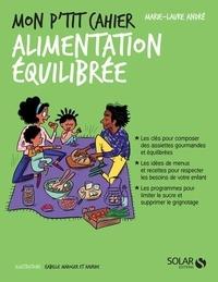 Marie-Laure André et Isabelle Maroger - Mon p'tit cahier alimentation équilibrée.