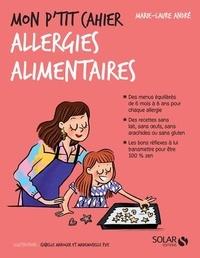 Marie-Laure André et Eve Mademoiselle - Mon p'tit cahier allergies alimentaires.