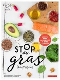 Marie-Laure André et Vincent Amiel - Stop au gras (ou presque) - Un livre sans culpabilité & sans pression.