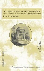Marie-Laure Aurenche - Le combat pour la liberté des noirs dans le Journal de la société de la morale chrétienne - Tome 2, 1826-1834.