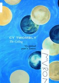 Marie-Laure Bernadac - Cy Twombly, The Ceiling - Un plafond pour le Louvre.