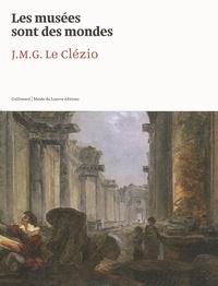 Les musées sont des mondes - J.M.G. Le Clézio, Exposition au Musée du Louvre du 5 novembre 2011 au 6 février 2012.pdf
