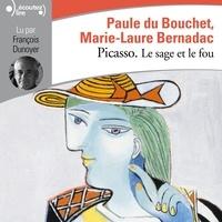 Marie-Laure Bernadac et Paule Du Bouchet - Picasso, le sage et le fou.