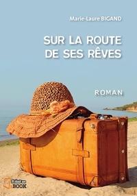 Marie-Laure Bigand - Sur la route de ses reves.