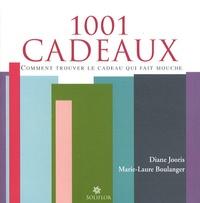 Marie-Laure Boulanger et Diane Jooris - 1001 cadeaux - Comment trouver le cadeau qui fait mouche.