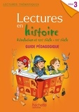 Marie-Laure Carpentier et Claire Faucon - Lectures en histoire cycle 3 Révolution et XIXe siècle, XXe siècle - Guide pédagogique.