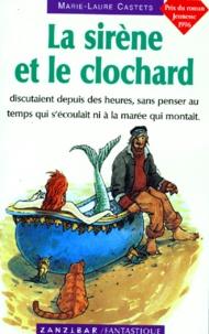 Marie-Laure Castets - La sirène et le clochard.