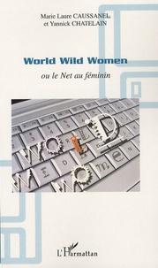 Marie Laure Caussanel et Yannick Chatelain - World Wild Women - Ou le Net au féminin.